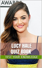Lucy Hale Quiz Book - 50 Fun & Fact Filled Questions About Pretty Little Liars Star Lucy Hale (english Edition)